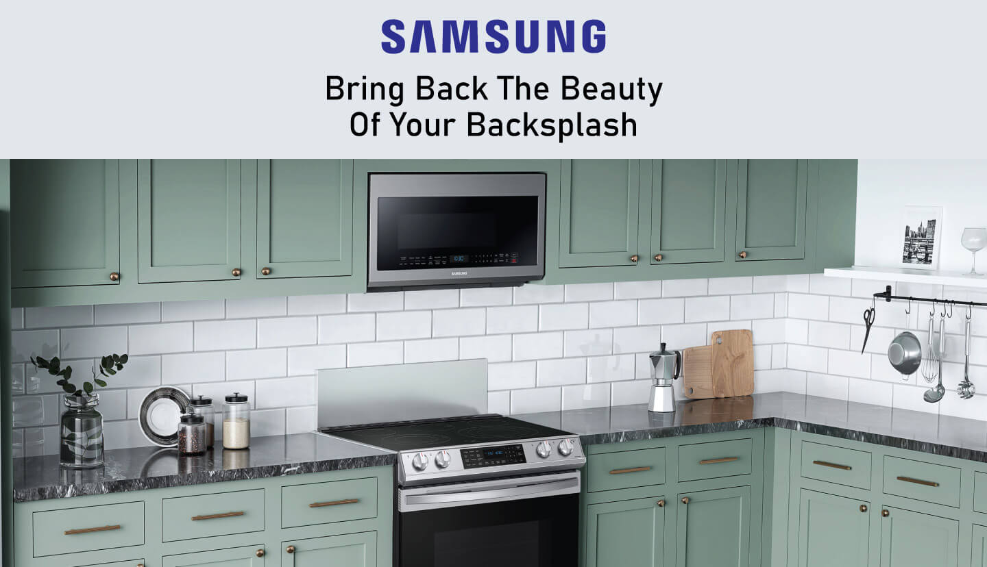 Samsung Bring Back the Beauty of Your Backsplash